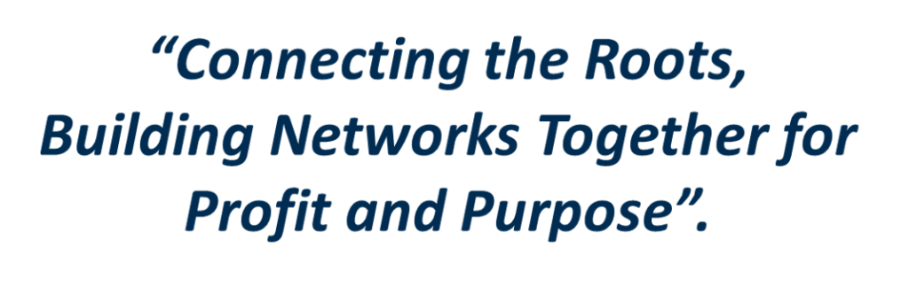 """Connecting the Roots, Building Networks Together for Profit and Purpose""."